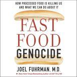 Fast Food Genocide How Processed Food is Killing Us and What We Can Do About It, Dr. Joel Fuhrman