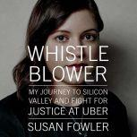 Whistleblower My Journey to Silicon Valley and Fight for Justice at Uber, Susan Fowler