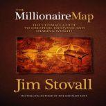 The Millionaire Map Your Ultimate Guide to Creating, Enjoying, and Sharing Wealth, Jim Stovall