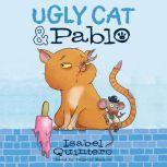 Ugly Cat & Pablo, Isabel Quintero
