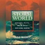 Storm World Hurricanes, Politics, and the Battle Over Global Warming, Chris Mooney