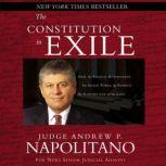 The Constitution in Exile How the Federal Government Has Seized Power by Rewriting the Supreme Law of the Land, Andrew P. Napolitano