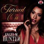 Turned On, Angel M. Hunter
