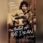 The Ballad of Bob Dylan A Portrait, Daniel Mark Epstein