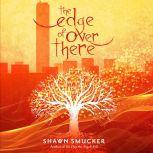 The Edge of Over There, Shawn Smucker