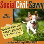 Social, Civil, and Savvy Training and Socializing Puppies to Become the Best Possible Dogs, Laura VanArendonk Baugh