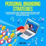 Personal Branding Strategies: The Ultimate Practical Guide to Branding And Marketing Yourself Online Through Instagram, YouTube, Facebook and Twitter And How To Utilize Advertising on Social Media, Gary Clyne