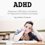 ADHD Diagnoses, Difficulties, and Advice for Hyperactive Children and Adults, Heather Foreman
