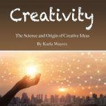 Creativity The Science and Origin of Creative Ideas, Karla Wayers