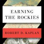 Earning the Rockies How Geography Shapes America's Role in the World, Robert D. Kaplan