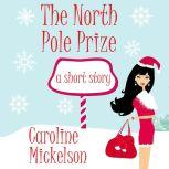 The North Pole Prize A Christmas Romantic Comedy, Caroline Mickelson