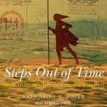 Steps Out of Time One Woman's Journey on the Camino, Katharine B. Soper