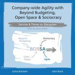 Company-wide Agility with Beyond Budgeting, Open Space & Sociocracy Survive & Thrive on Disruption, Jutta Eckstein