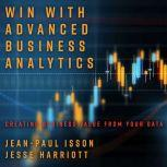 Win with Advanced Business Analytics Creating Business Value from Your Data, Jesse S. Harriott