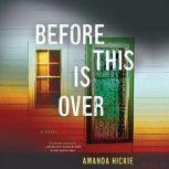 Before This Is Over, Amanda Hickie