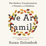 We Are Family The Modern Transformation of Parents and Children, Susan Golombok