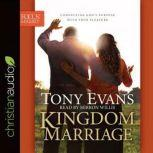 Kingdom Marriage Connecting God's Purpose with Your Pleasure, Tony Evans