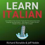 Learn Italian: Learn Italian in Your Car & for Travel with This Quick & Easy Italian Language Learning Program - 1001 Beginner Friendly Common Phrases To Learn Italian Fast Included!, Richard Ronaldo