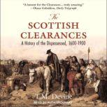 The Scottish Clearances A History of the Dispossessed, 1600-1900, T.M. Devine