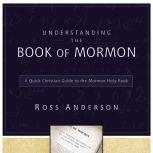 Understanding the Book of Mormon A Quick Christian Guide to the Mormon Holy Book, Ross Anderson