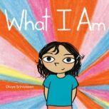 What I Am, Divya Srinivasan