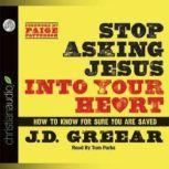 Stop Asking Jesus Into Your Heart How to Know for Sure You Are Saved, J. D. Greear