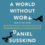 A World Without Work Technology, Automation, and How We Should Respond, Daniel Susskind