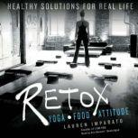 Retox Yoga, Nourishment, and Mindset Tools for the Life You Really Live, Lauren Imparato