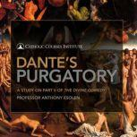 Dante's Purgatory A Study on Part II of The Divine Comedy, Anthony Esolen, Ph.D.