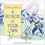 A Fly Rod of Your Own, John Gierach