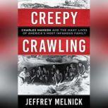 Creepy Crawling Charles Manson and the Many Lives of America's Most Infamous Family, Jeffrey Melnick