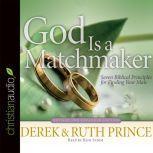 God Is a Matchmaker Seven Biblical Principles for Finding Your Mate, Derek Prince