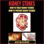 Kidney Stones: How To Treat Kidney Stones: How To Prevent Kidney Stones, Ace McCloud