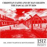 Christian Faith and Human Rights The Pascal Lectures, 1987, John Warwick Montgomery