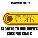 Secrets to Children's Success Goals, Maxwell Maltz