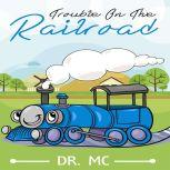 Trouble On The Railroad Childrens Books Ages 1-3 Trains, Dr. MC