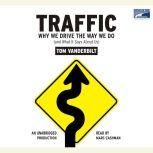 Traffic Why We Drive the Way We Do (and What It Says About Us), Tom Vanderbilt
