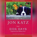 Dog Days: Dispatches from Bedlam Farm, Jon Katz