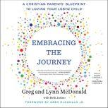 Embracing the Journey A Christian Parents' Blueprint to Loving Your LGBTQ Child, Greg McDonald