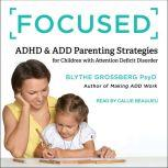 Focused ADHD & ADD Parenting Strategies for Children with Attention Deficit Disorder, PsyD Grossberg