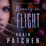Beauty in Flight Book 1 in the Beauty in Flight Serial, Robin Patchen