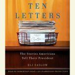 Ten Letters The Stories Americans Tell Their President, Eli Saslow