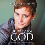 Hungry for God Hearing God's Voice in the Ordinary and the Everyday, Margaret Feinberg