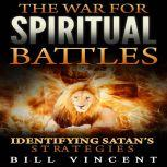 The War for Spiritual Battles Identify Satan's Strategies, Bill Vincent