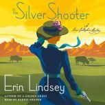 The Silver Shooter A Rose Gallagher Mystery, Erin Lindsey
