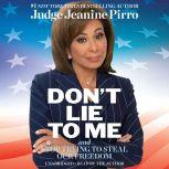 Don't Lie to Me And Stop Trying to Steal Our Freedom, Jeanine Pirro