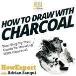 How To Draw With Charcoal Your Step By Step Guide To Drawing With Charcoal, HowExpert