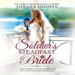 The Soldier's Steadfast Bride A Clean Marriage of Convenience Military Romance, Lorana Hoopes