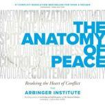 The Anatomy of Peace, Third Edition Resolving the Heart of Conflict, the Arbinger Institute