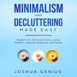 Minimalism and Decluttering Made Easy, Joshua Genius